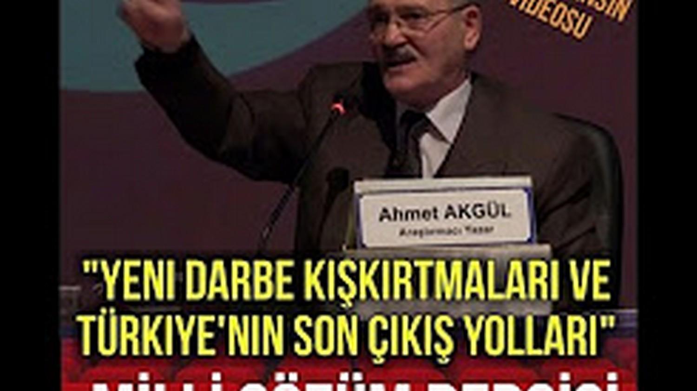 Yeni Darbe Kışkırtmaları ve Türkıye'nın Son Çıkış Yolları Arş Yzr Ahmet AKGÜL