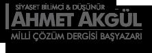 Ahmet Akgül | Yeni Adil Bir Dünya |  Milli Çözüm Dergisi Baş Yazarı